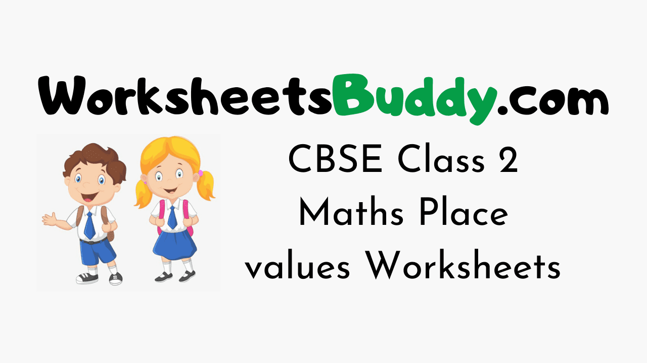 Cbse Class 2 Maths Place Values Worksheets Worksheets Buddy