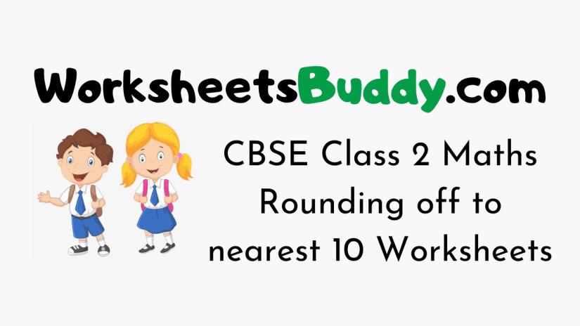 CBSE Class 2 Maths Rounding off to nearest 10 Worksheets