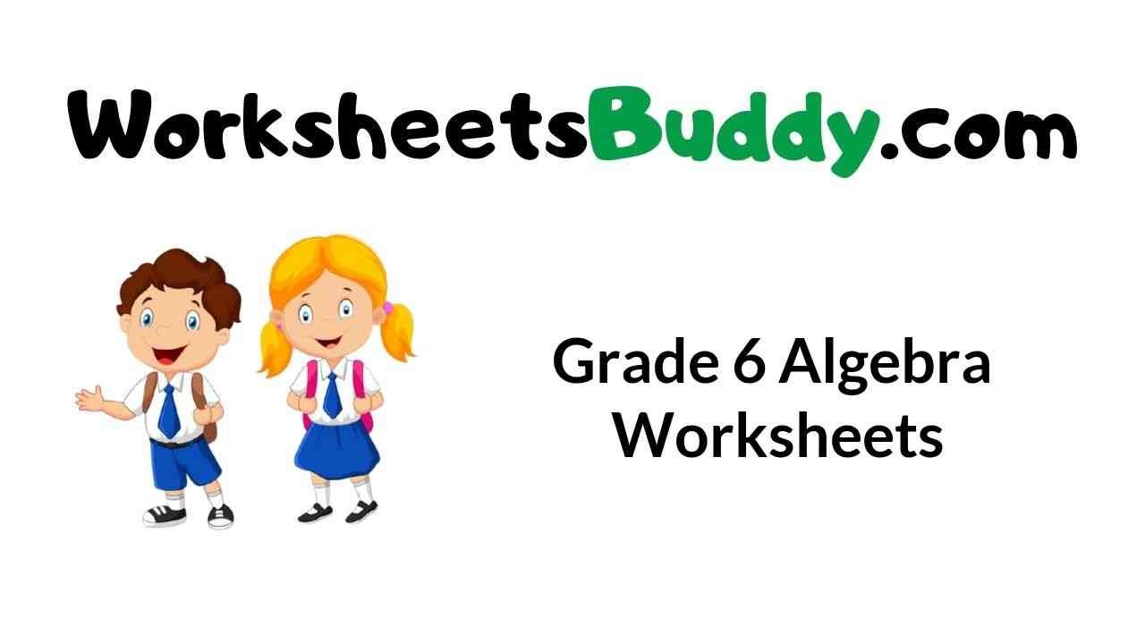 Grade 6 Algebra Worksheets - WorkSheets Buddy [ 720 x 1280 Pixel ]
