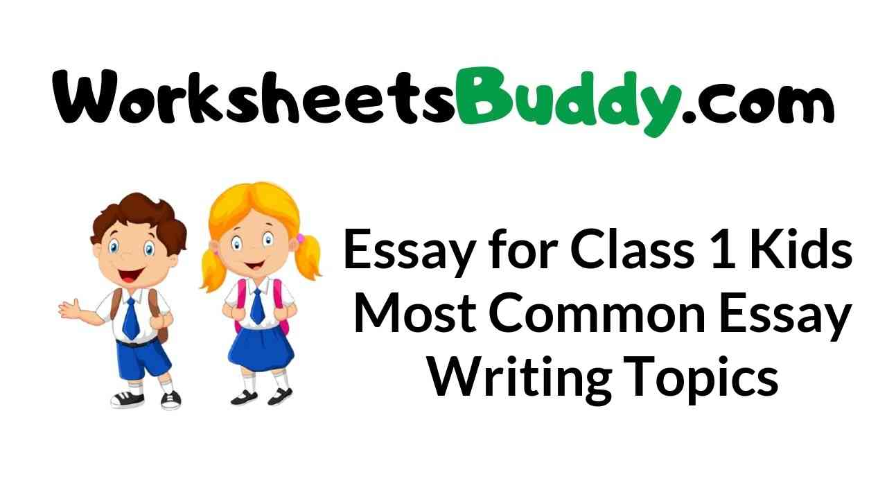 essay-for-class-1-kids-most-common-essay-writing-topics