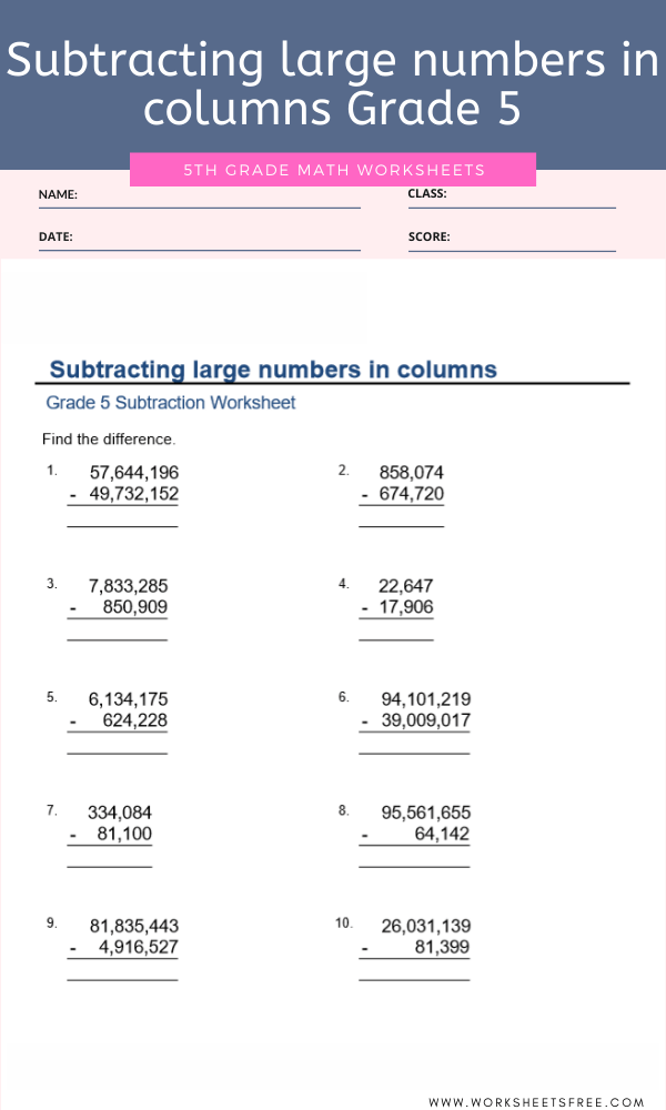 Subtracting Large Numbers In Columns Grade 5 Worksheets Free