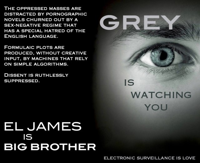 Grey is watching you. EL James is Big Brother in 1984. Electronic surveillance is love.