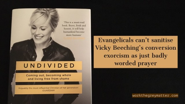 Vicky Beeching book Undivided with text Evangelicals can't sanitise Vicky Beeching's exorcism as just badly worded prayer