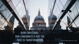 St Paul's Cathedral between two modern buildings with the text: Dear Christians: non-conformity is not the path to transformation
