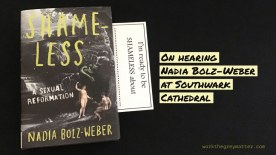 "Picture of the book ""Shameless: A sexual reformation"" by Nadia Bolz-Weber, with a card sticking out saying ""I'm ready to be SHAMELESS about ...."" Text over the top: On hearing Nadia Bolz-Weber at Southwark Cathedral workthegreymatter.com"