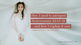 Picture of a bride with her eyes closed, standing against a white flowing veil-like background with the words: How I used to interpret Deuteronomy 22:13-21... and how I explain it now Summarised in fewer than 500 words. workthegreymatter.com