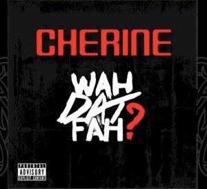Cherine - Wha Dat Fah