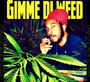 Gimme di weed