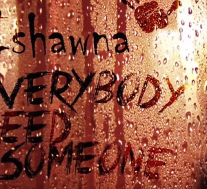 Ishawna - Everybody needs Someone