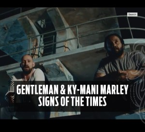 Gentleman & Ky-Mani Marley - Signs Of The Times