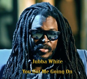 Jubba White - You Got Me Going On