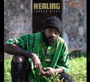Healing Tarrus Riley
