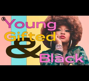 Young Gifted and black video 2020