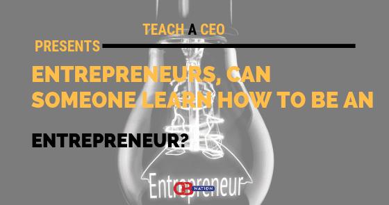 22 Entrepreneurs Debate if You Can Learn to be an Entrepreneur