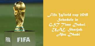 Fifa World cup 2018 Schedule in GST Time Dubai, UAE, Sharjah, Abu Dhabi