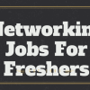 Networking Jobs For Freshers