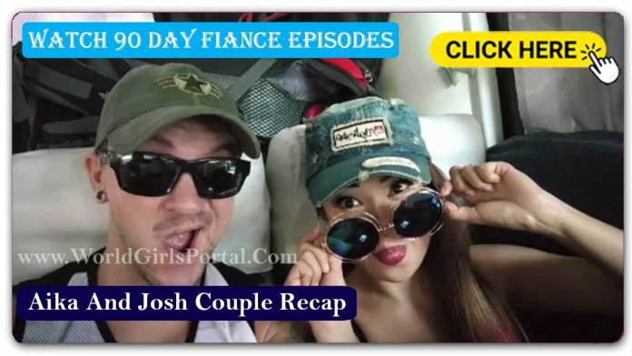 Aika And Josh Couple Recap 90 Day Fiance Watch and Download Episode 2020 - Season 5