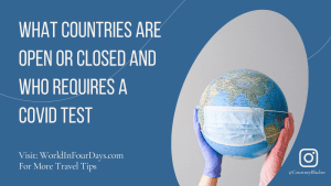 What Countries Are Open or Closed And Who Requires A COVID Test