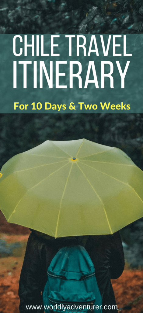 Chile travel itinerary for two week and 10 days trips | chile travel destinations | things to do | tips | Pucon | Valparaiso | Patagonia | Atacama #worldlyadventurer #chiletravel #southamericatravel