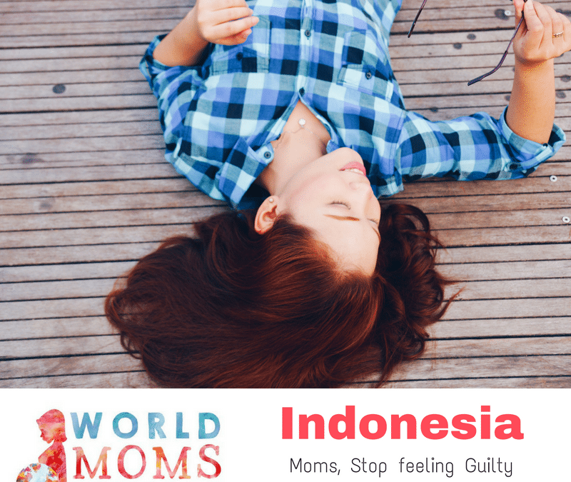 INDONESIA: Moms, Stop Feeling Guilty