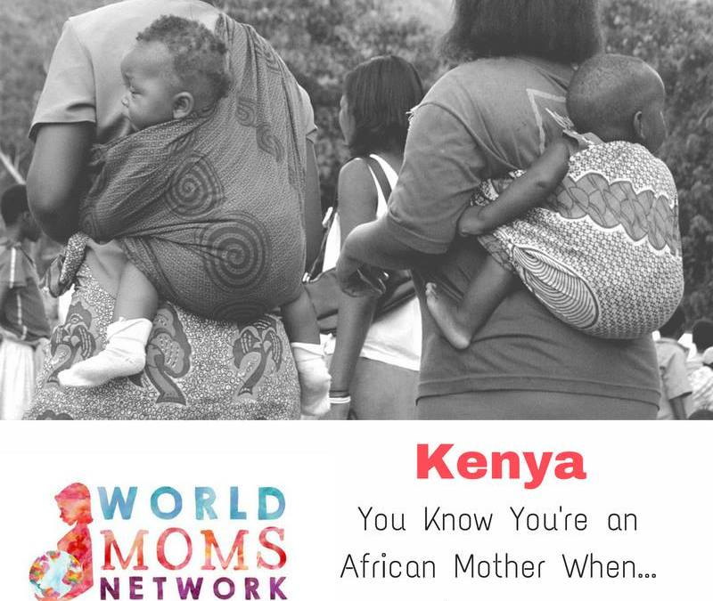 KENYA: You know you're an African mother when…
