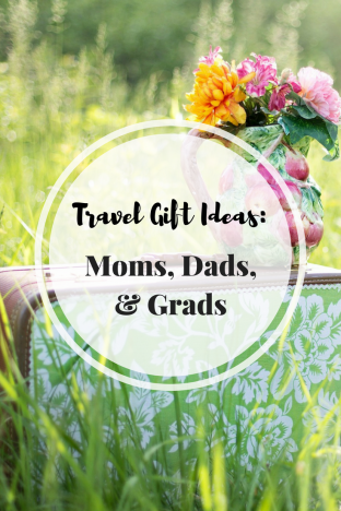 Travel Gift Ideas for Moms, Dads, and Grads