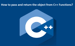 How to pass and return the object from C++ Functions?