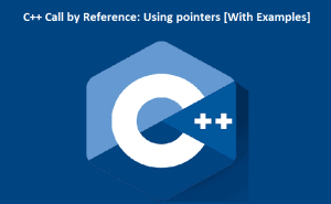 C++ Call by Reference: Using pointers [With Examples]