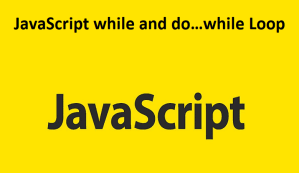 JavaScript while and do…while Loop