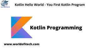 Kotlin Hello World - You First Kotlin Program