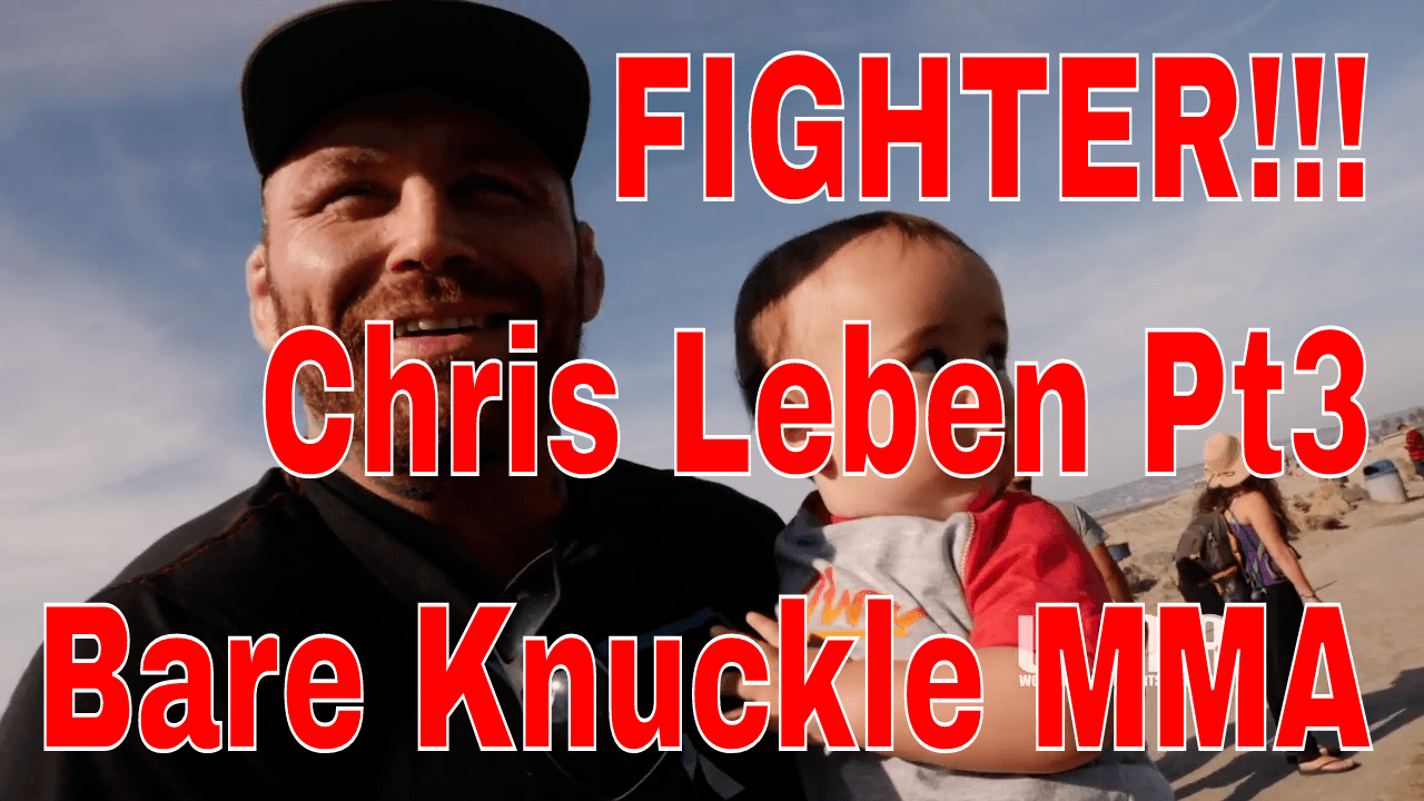 FIGHTER!!! Chris Leben Pt3