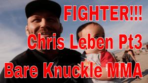 FIGHTER!!! Chris Leben Pt3