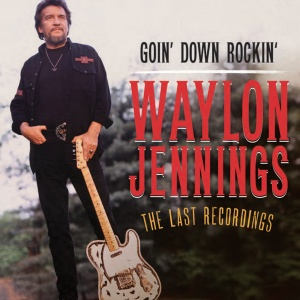 Waylon Jennings - Goin' Down Rockin' The Last Recordings