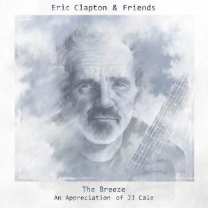 Eric Clapton & Friends – The Breeze An Appreciation of JJ Cale