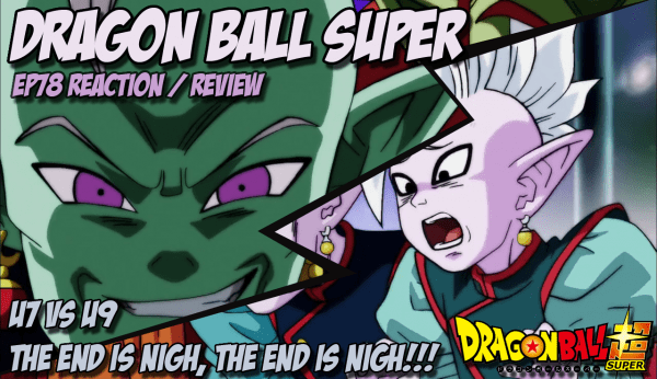 Dragon Ball Super Episode 78 Reactions - The end is NIGH The end is NIGH!