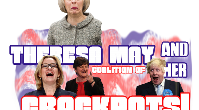 Theresa May and her Coalition of Crackpots T-shirt available now!