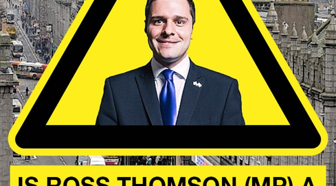 is TORY ross thomson MP (aberdeen south) a danger to aberdeen