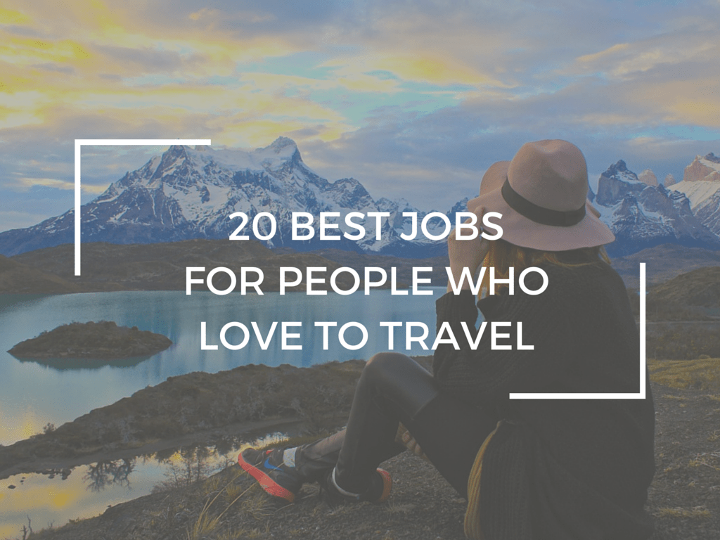 The Best Jobs For People Who Love To Travel WORLD OF WANDERLUST - 13 careers for people with wanderlust