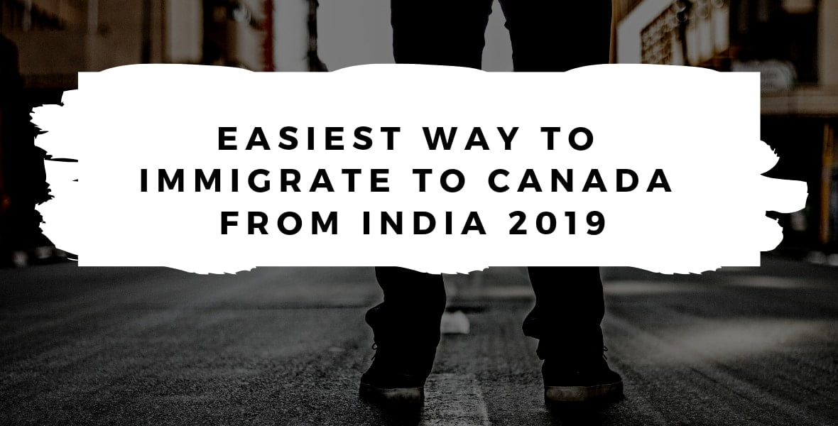 Easiest Way to Immigrate to Canada from India 2019