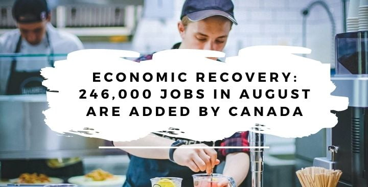 Economic recovery: 246,000 jobs in August are added by Canada