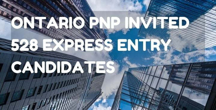 Ontario PNP invited 528 Express Entry candidates
