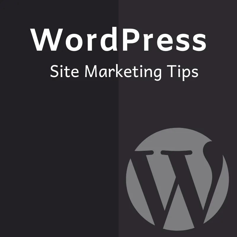 WordPress Site Marketing Tips
