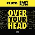 Lil Uzi Vert & Future – Over Your Head