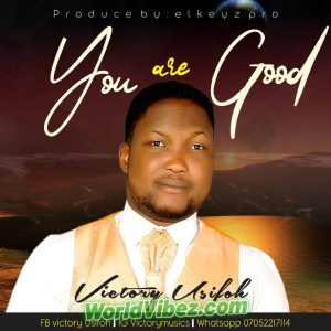 """PRAISE/WORSHIP LEADER, VICTORY USIFOH DROPS NEW SINGLE """"YOU ARE GOOD"""""""