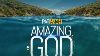 Photo of #FreshRelease: Amazing God By Pat Amah