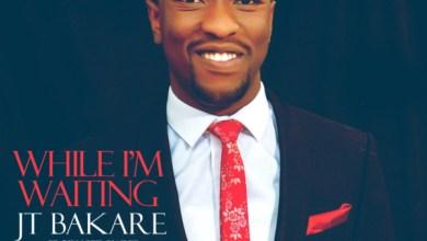 Photo of #FreshRelease: While I'm Waiting By JT Bakare