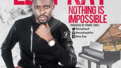Photo of #NewMusic: Nothing Is Impossible By  Ezzy Kay   @ezzykay4