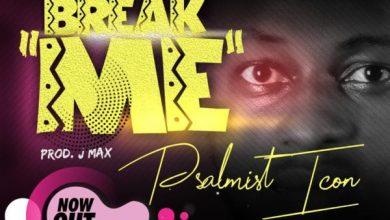 Photo of #FreshRelease: Break Me By Psalmist Icon