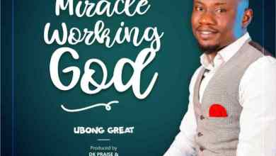 Photo of #FreshRelease: Miracle Working God By Ubong Great