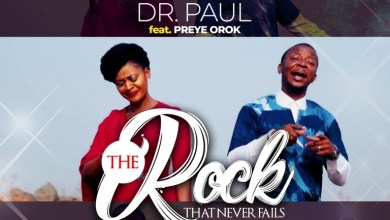 Photo of The Rock That Never Fails By Dr Paul Ft. Preye Orok
